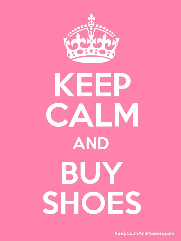 Keep Calm & Buy Shoes
